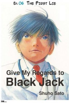 Give My Regards to Black Jack – Ep.06 The First Lie (English version), Shuho Sato