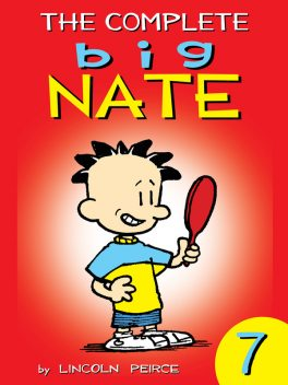The Complete Big Nate: #7, Lincoln Peirce