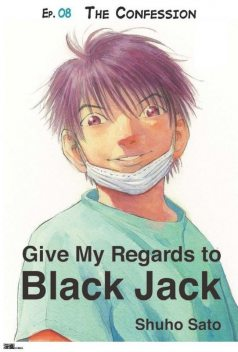 Give My Regards to Black Jack – Ep.08 The Confession (English version), Shuho Sato