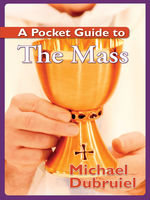 A Pocket Guide to the Mass, Michael Dubruiel