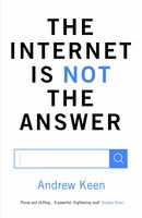 The Internet Is Not the Answer, Andrew Keen