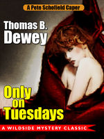 Only on Tuesdays: A Pete Schofield Caper, Thomas B.Dewey
