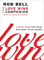 Love Wins and The Love Wins Companion, Rob Bell