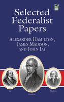 Selected Federalist Papers, Alexander Hamilton, James Madison, John Jay