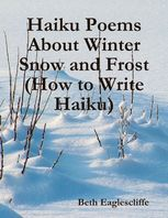 Haiku Poems About Winter Snow and Frost (How to Write Haiku), Beth Eaglescliffe