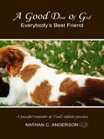A Good Dose of God: Everybody's Best Friend, Nathan C.Anderson