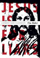 Jesus is for Liars, Tim Baker