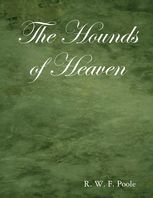 The Hounds of Heaven, R.W.F.Poole