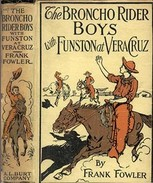 The Broncho Rider Boys with Funston at Vera Cruz / Or, Upholding the Honor of the Stars and Stripes, Frank Fowler