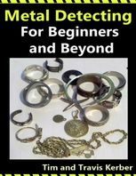 Metal Detecting for Beginners and Beyond, Tim Kerber