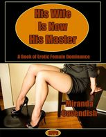 His Wife Is Now His Master – A Book of Erotic Female Dominance, Miranda Cavendish