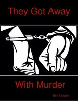 They Got Away With Murder, Eric Morgan
