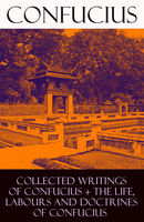 Collected Writings of Confucius + The Life, Labours and Doctrines of Confucius (6 books in one volume), Confucius, Edward Harper Parker, Tsang