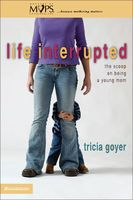 Life Interrupted, Tricia Goyer