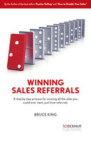 Winning Sales Referrals – a step by step process for winning all the sales you could ever want, just from referrals, Bruce King