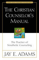 The Christian Counselor's Manual, Jay E. Adams