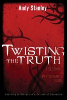 Twisting the Truth Participant's Guide, Andy Stanley