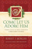 Come Let Us Adore Him, Robert Morgan