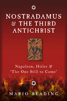 Nostradamus and the Third Antichrist: Napoleon, Hitler and the One Still to Come, Mario Reading