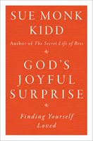 God's Joyful Surprise, Sue Monk Kidd
