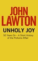 Unholy Joy: 50 Years On – A Short History of the Profumo Affair, John Lawton