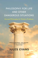 Philosophy for Life and Other Dangerous Situations, Jules Evans