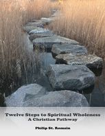 Twelve Steps to Spiritual Wholeness: A Christian Pathway, Philip St.Romain