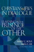 Christians & Jews in Dialogue, Mary C. Boys, Sara Lee