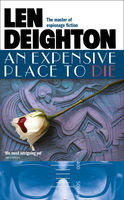 An Expensive Place to Die, Len Deighton
