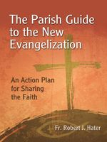 The Parish Guide to the New Evangelization, Robert Hater