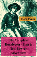 The Complete Adventures of Huckleberry Finn And Tom Sawyer (Unabridged), Mark Twain