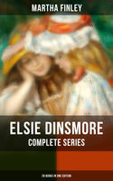 ELSIE DINSMORE Complete Series: 28 Books in One Edition, Martha Finley