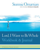 Lord, I Want to Be Whole Workbook and Journal, Stormie Omartian