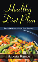 Healthy Diet Plan: DASH Diet and Grain Free Recipes, Alberta Ramos, Shirley Stokes