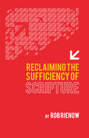 Reclaiming the Sufficiency of Scripture, Rob Rienow