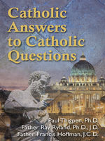 Catholic Answers to Catholic Questions, Francis Hoffman, Paul Thigpen, Ray Ryland