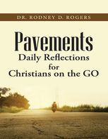Pavements: Daily Reflections for Christians On the Go, Rodney D.Rogers