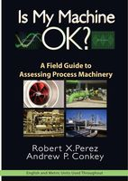 Is My Machine OK: A Field Guide to Assessing Process Machinery, Robert Perez