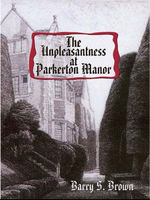 The Unpleasantness at Parkerton Manor, Barry S.Brown