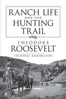 Ranch Life and the Hunting Trail, Theodore Roosevelt