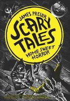 Home Sweet Horror. Scary Tales 1, James Preller