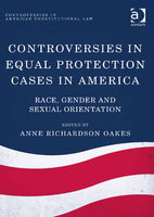 Controversies in Equal Protection Cases in America, Anne Richardson Oakes