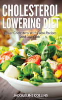 Cholesterol Lowering Diet: Lower Cholesterol with Paleo Recipes and Low Carb, Jacqueline Collins, Sarah Nelson