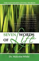Seven Words of Life: The Saviours Living Words, Malcolm White