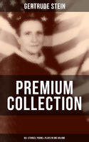 GERTRUDE STEIN Premium Collection: 60+ Stories, Poems & Plays in One Volume, Gertrude Stein