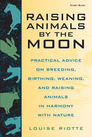 Raising Animals by the Moon, Louise Riotte