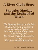 River Clyde Story. Shoogles Mackay and the Redheaded Witch, Gordon Mackenzie