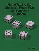 Horse Racing the Statistical Route Five Just Racecard Numbers, Mark Gaster