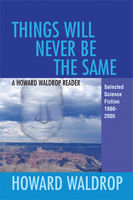 Things Will Never Be the Same, Howard Waldrop