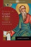Opening the Scriptures Bringing the Gospel of John to Life, George Martin